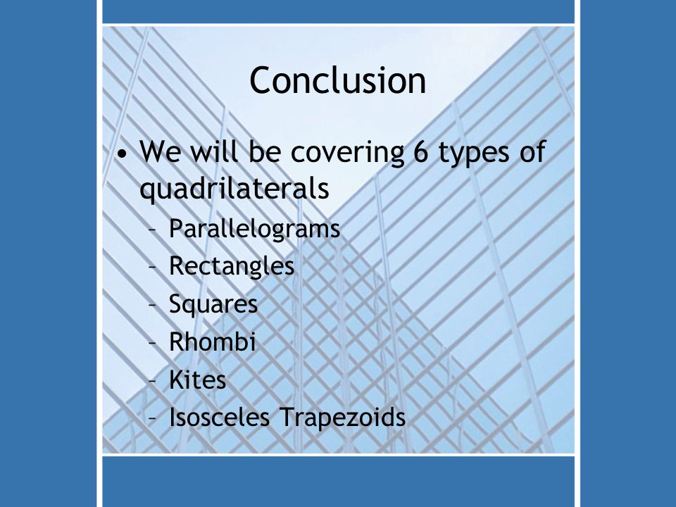Conclusion We will be covering 6 types of quadrilaterals