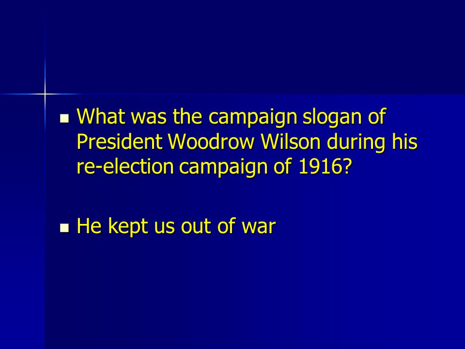 What was the campaign slogan of President Woodrow Wilson during his re-election campaign of 1916