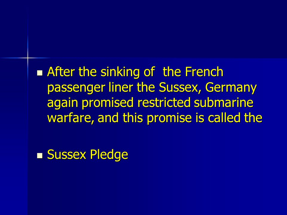 After the sinking of the French passenger liner the Sussex, Germany again promised restricted submarine warfare, and this promise is called the
