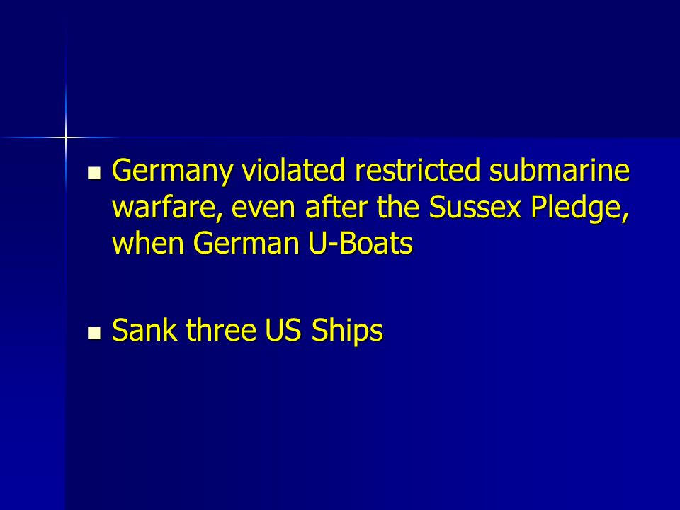 Germany violated restricted submarine warfare, even after the Sussex Pledge, when German U-Boats