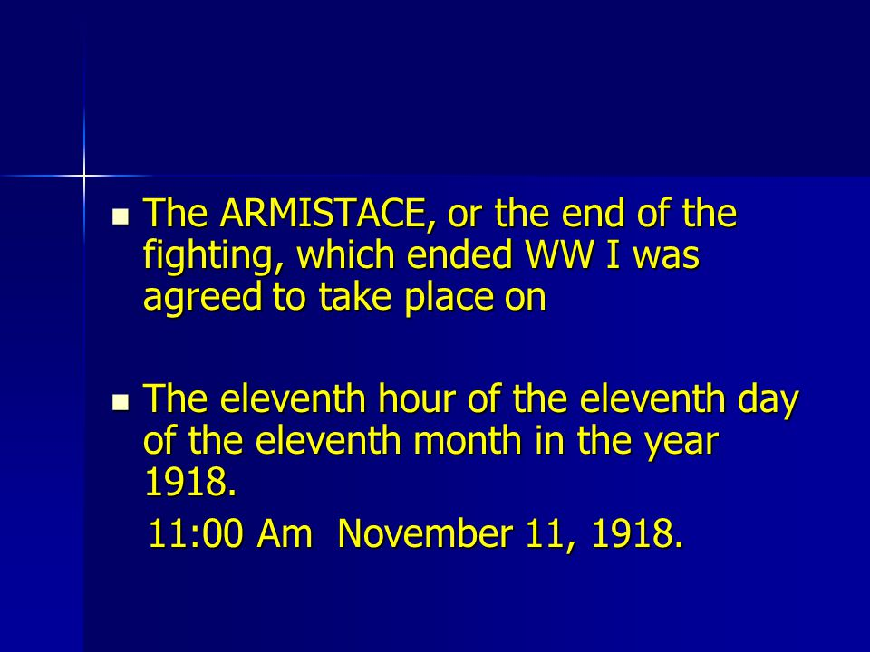 The ARMISTACE, or the end of the fighting, which ended WW I was agreed to take place on