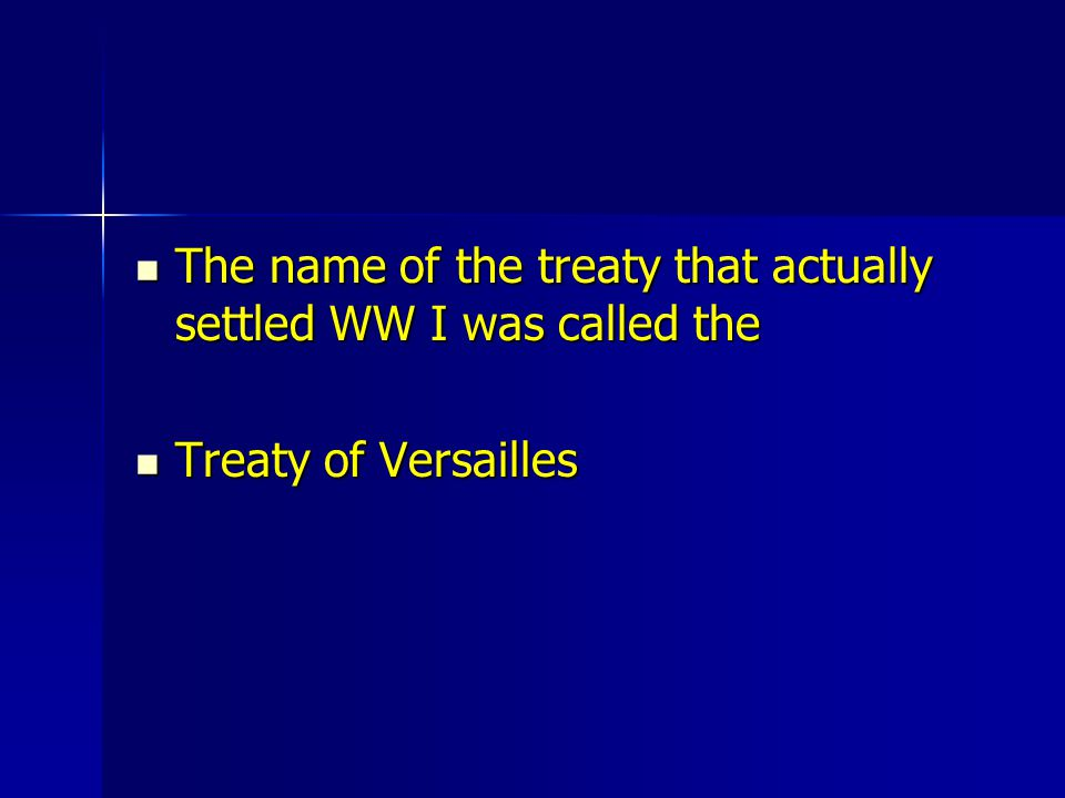 The name of the treaty that actually settled WW I was called the