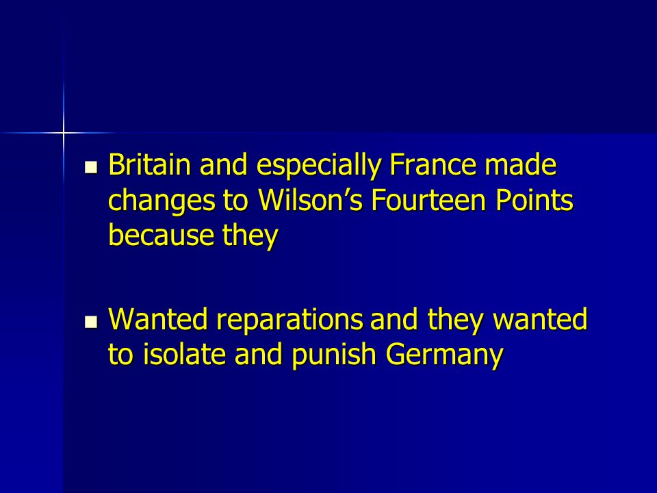 Britain and especially France made changes to Wilson's Fourteen Points because they