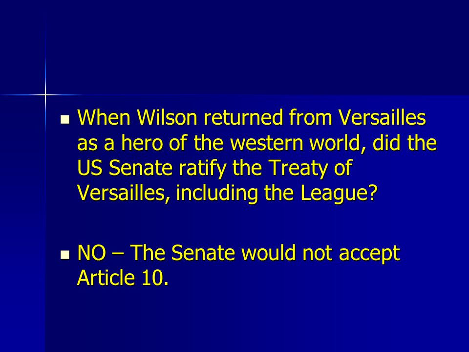 When Wilson returned from Versailles as a hero of the western world, did the US Senate ratify the Treaty of Versailles, including the League