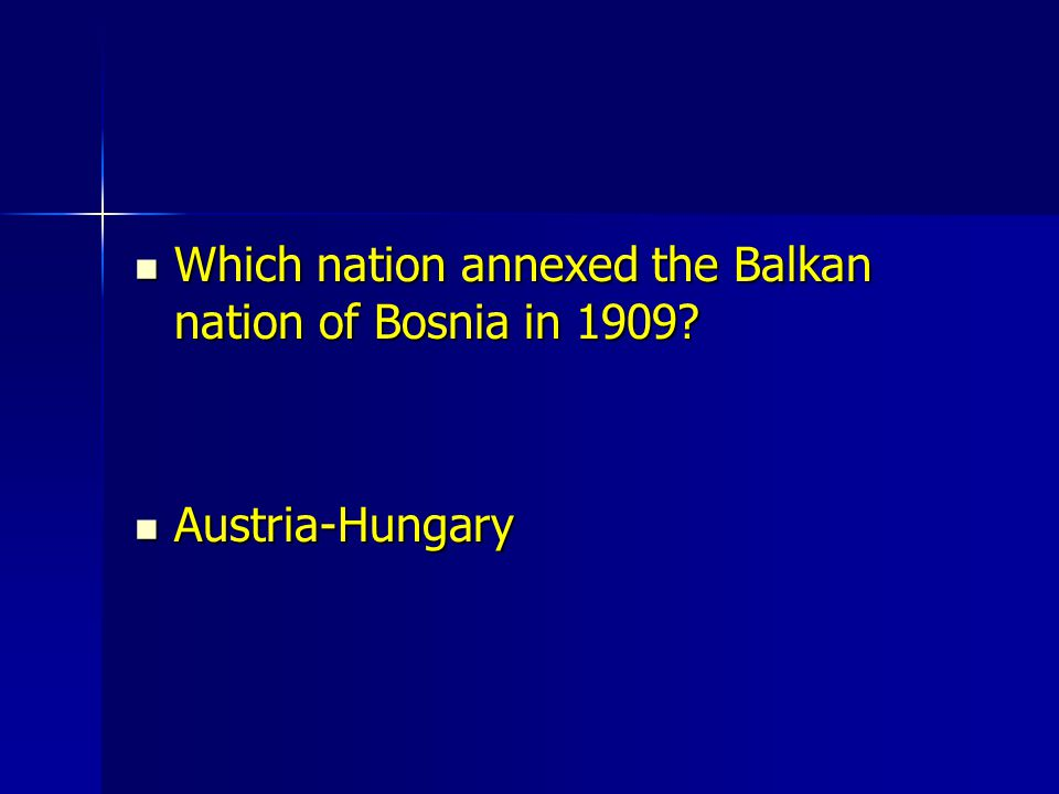 Which nation annexed the Balkan nation of Bosnia in 1909