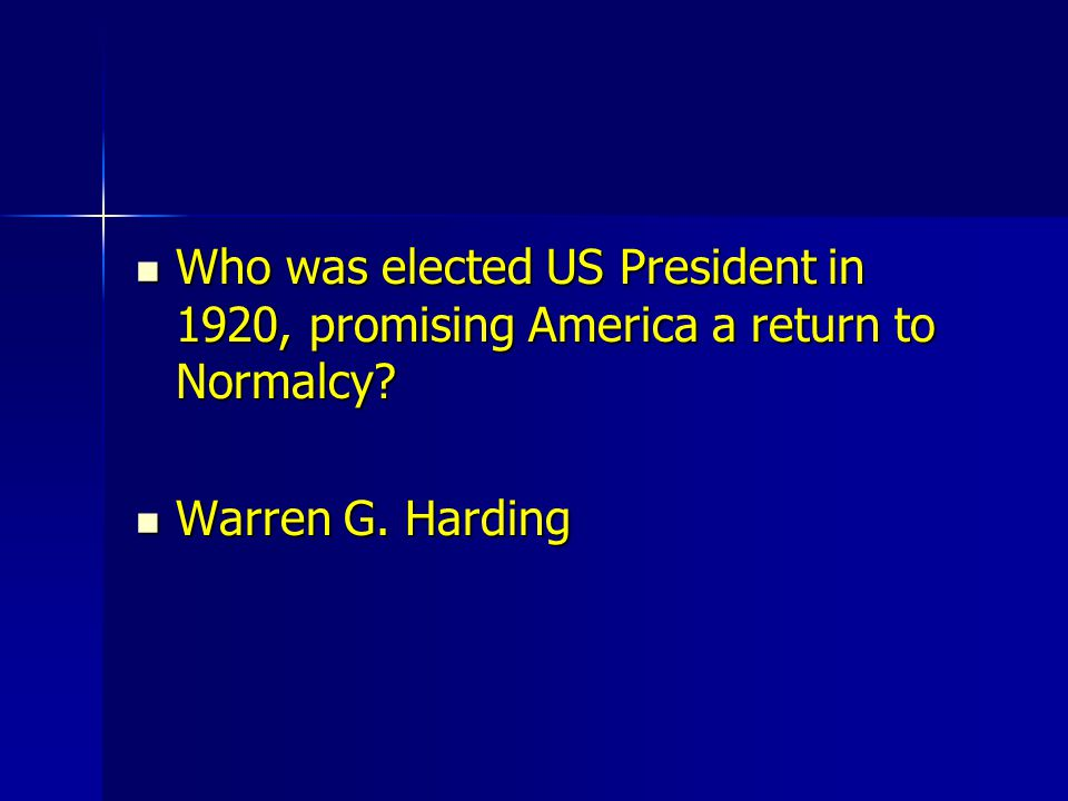 Who was elected US President in 1920, promising America a return to Normalcy