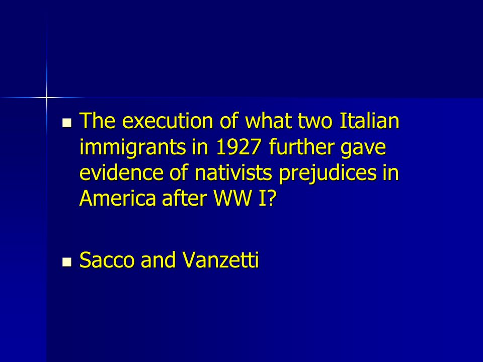 The execution of what two Italian immigrants in 1927 further gave evidence of nativists prejudices in America after WW I