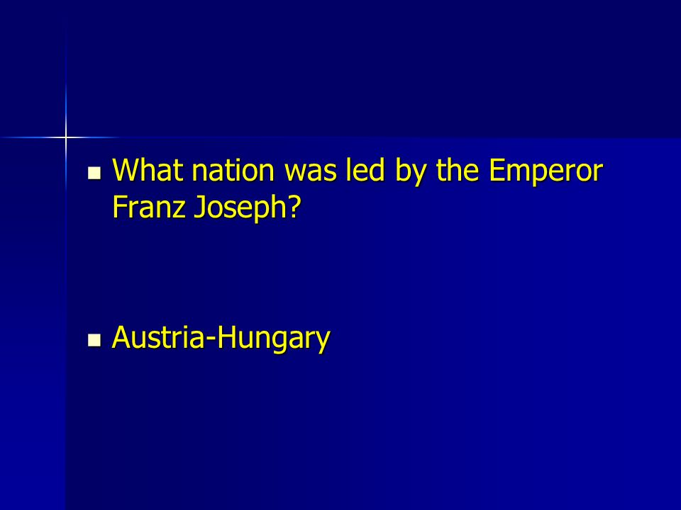 What nation was led by the Emperor Franz Joseph