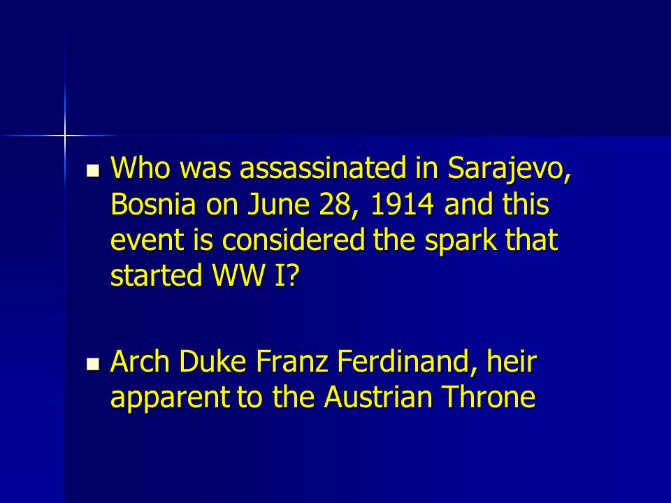 Who was assassinated in Sarajevo, Bosnia on June 28, 1914 and this event is considered the spark that started WW I