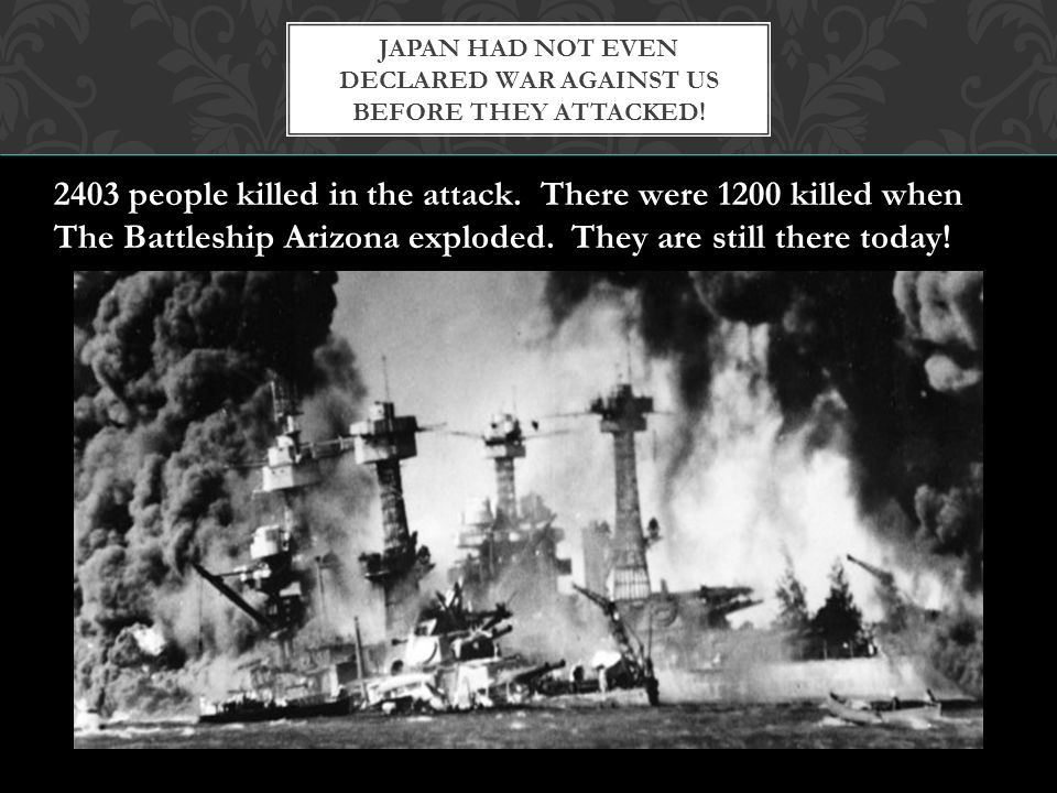 Japan had not even declared war against us before they attacked!