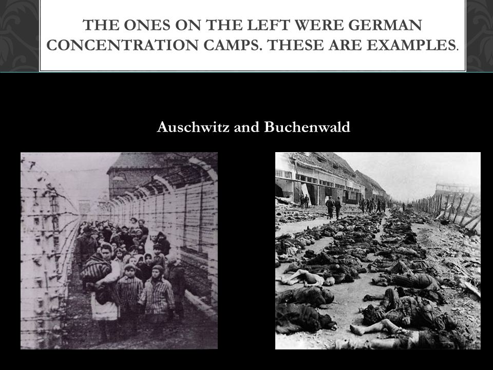 The ones on the left were German Concentration Camps