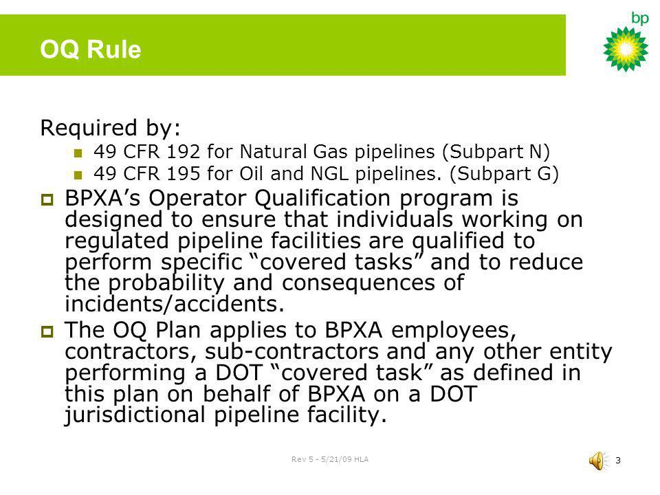 OQ Rule Required by: 49 CFR 192 for Natural Gas pipelines (Subpart N) 49 CFR 195 for Oil and NGL pipelines. (Subpart G)