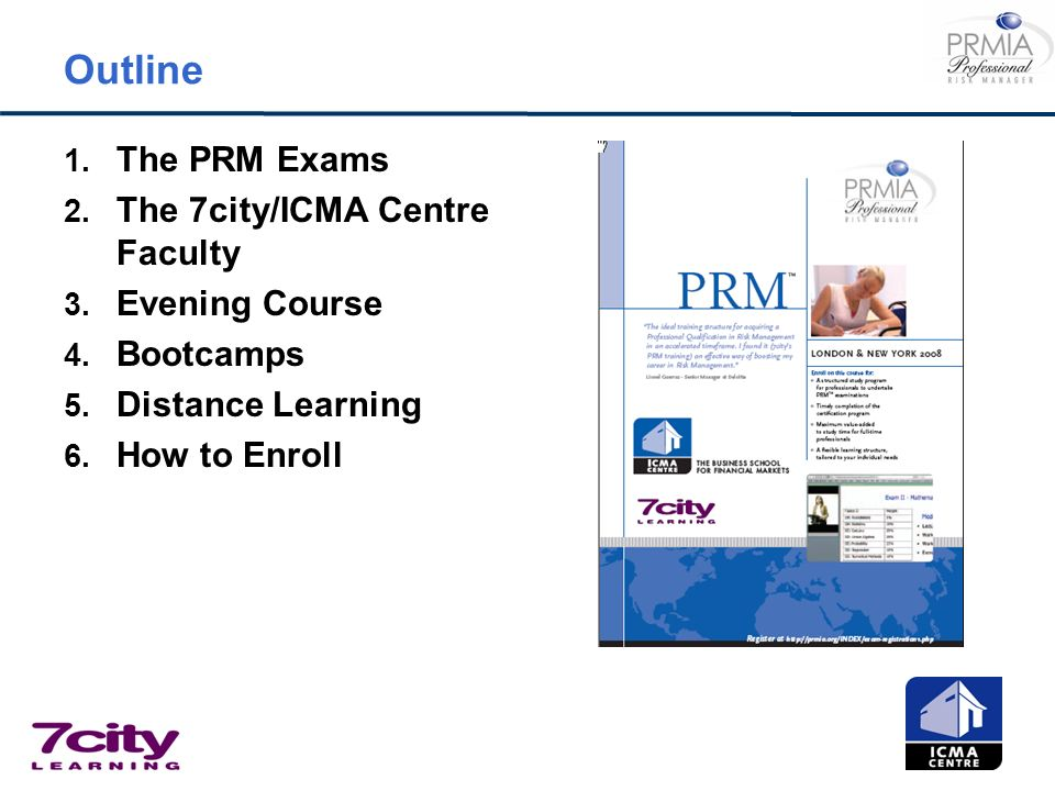 Outline The PRM Exams The 7city/ICMA Centre Faculty Evening Course
