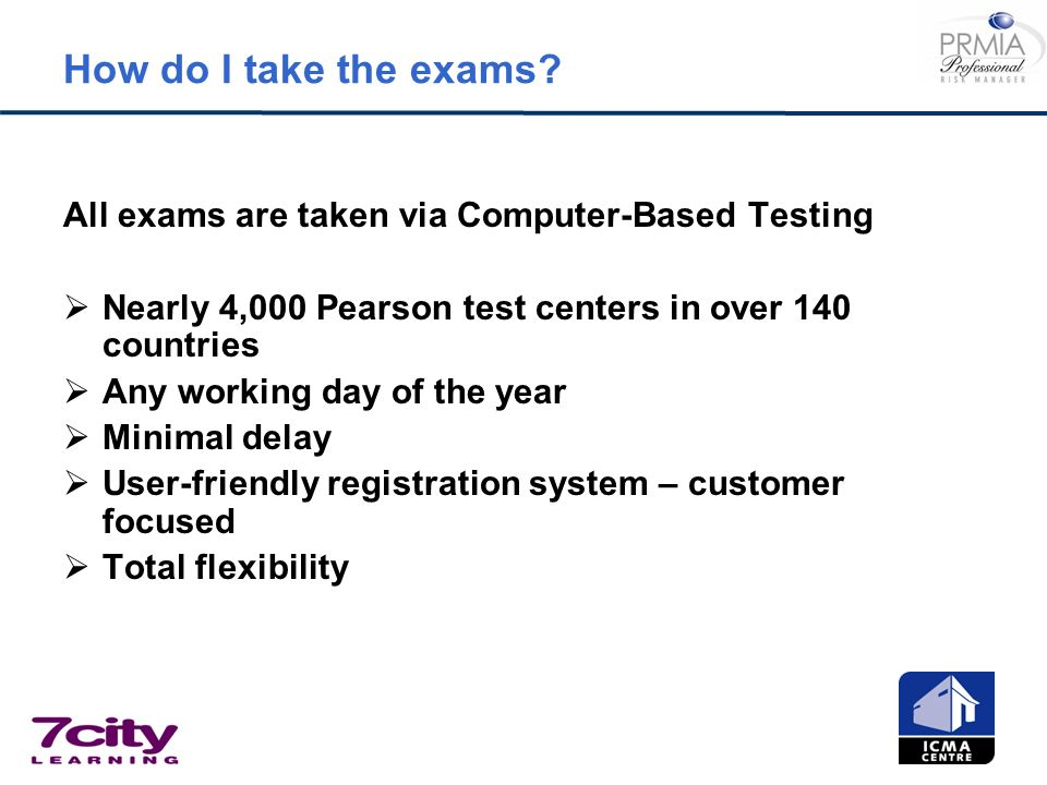 How do I take the exams All exams are taken via Computer-Based Testing. Nearly 4,000 Pearson test centers in over 140 countries.