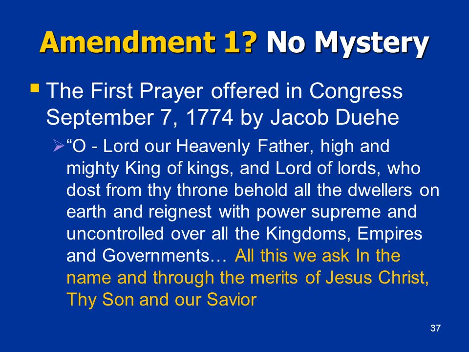 Amendment 1 No Mystery The First Prayer offered in Congress September 7, 1774 by Jacob Duehe.
