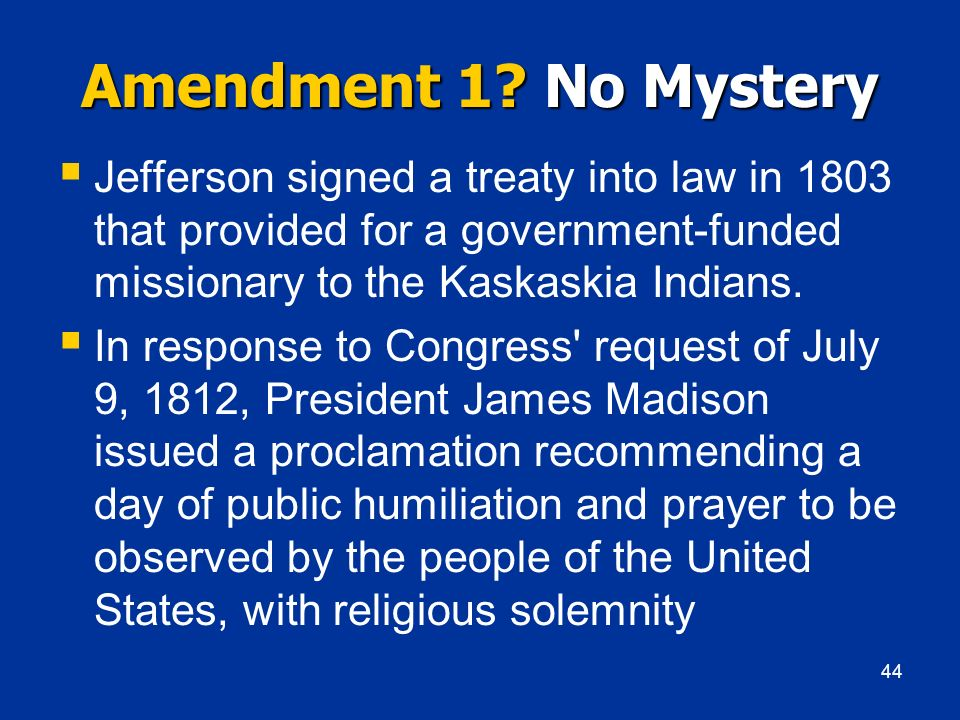 Amendment 1 No Mystery Jefferson signed a treaty into law in 1803 that provided for a government-funded missionary to the Kaskaskia Indians.