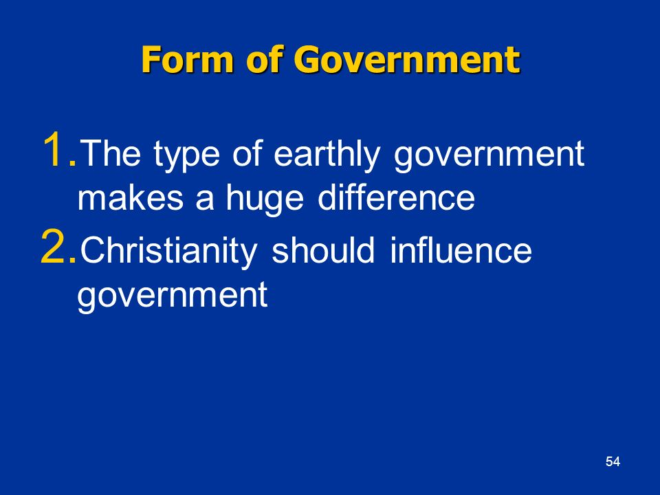 The type of earthly government makes a huge difference