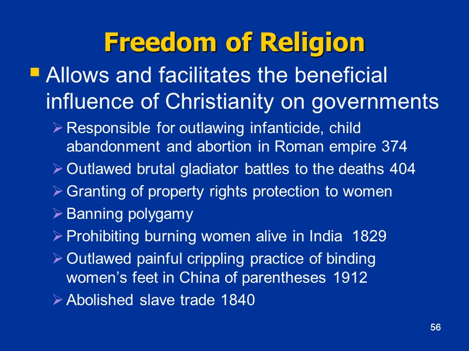 Freedom of Religion Allows and facilitates the beneficial influence of Christianity on governments.