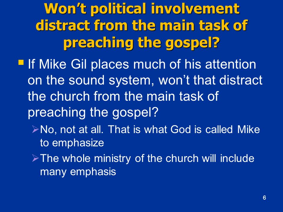 Won't political involvement distract from the main task of preaching the gospel
