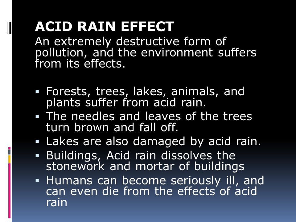 ACID RAIN EFFECT An extremely destructive form of pollution, and the environment suffers from its effects.