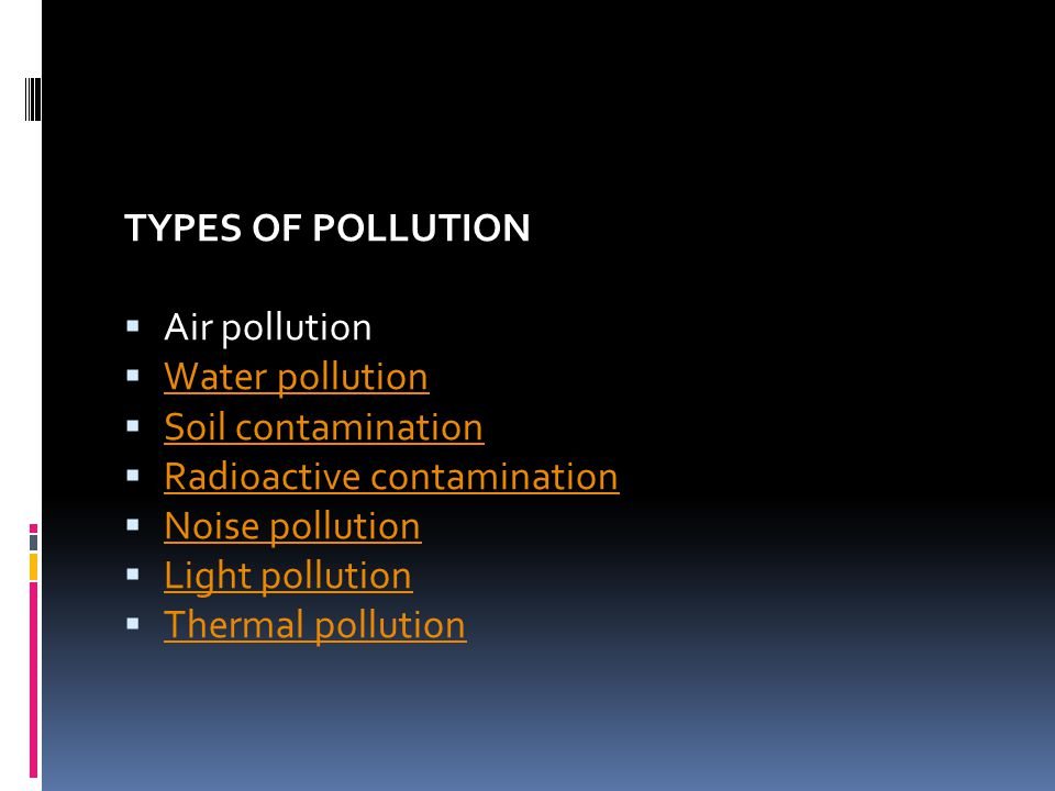 TYPES OF POLLUTION Air pollution. Water pollution. Soil contamination. Radioactive contamination.