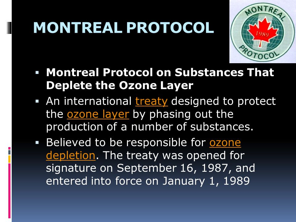 MONTREAL PROTOCOL Montreal Protocol on Substances That Deplete the Ozone Layer.