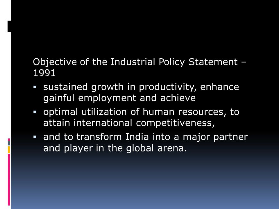Objective of the Industrial Policy Statement – 1991