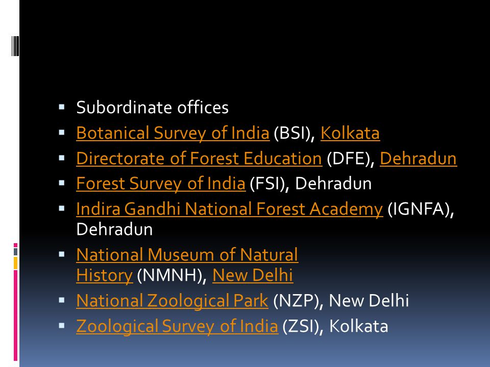 Subordinate offices Botanical Survey of India (BSI), Kolkata. Directorate of Forest Education (DFE), Dehradun.
