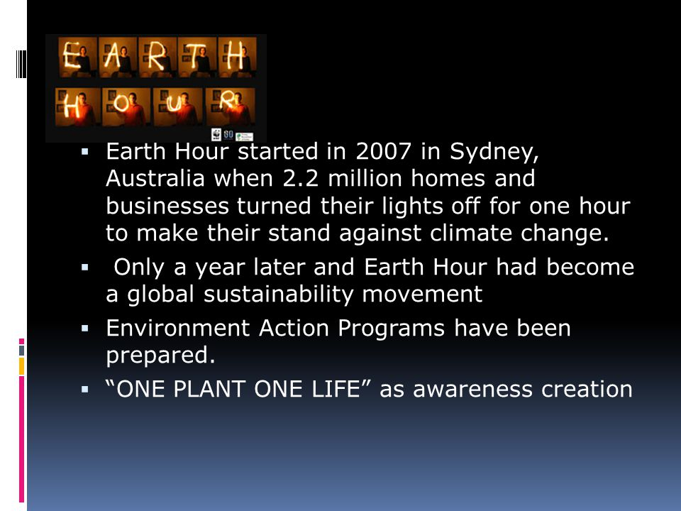 Earth Hour started in 2007 in Sydney, Australia when 2