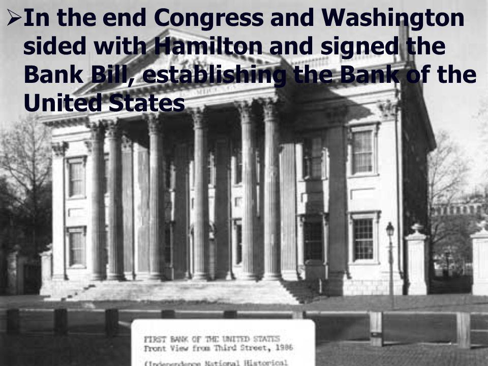 In the end Congress and Washington sided with Hamilton and signed the Bank Bill, establishing the Bank of the United States