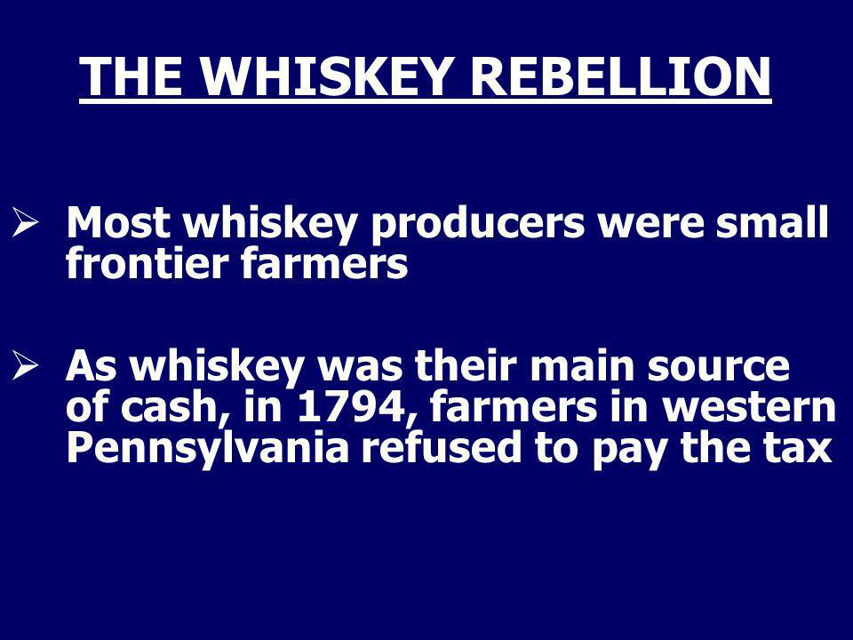 THE WHISKEY REBELLION Most whiskey producers were small frontier farmers.