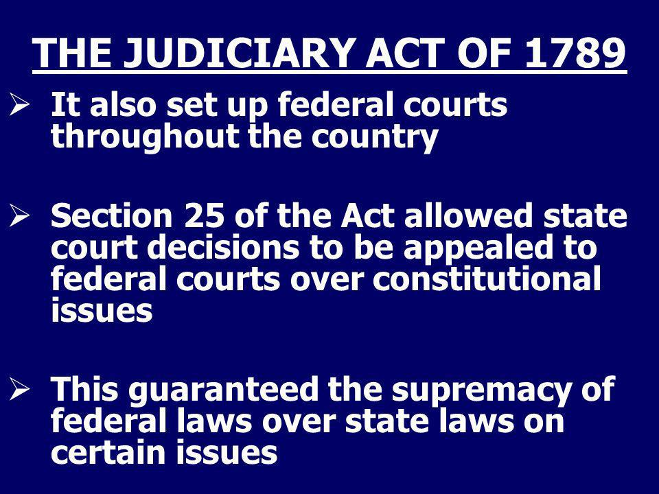 THE JUDICIARY ACT OF 1789 It also set up federal courts throughout the country.
