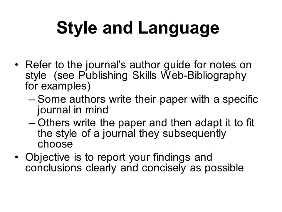 Style and Language Refer to the journal's author guide for notes on style (see Publishing Skills Web-Bibliography for examples)