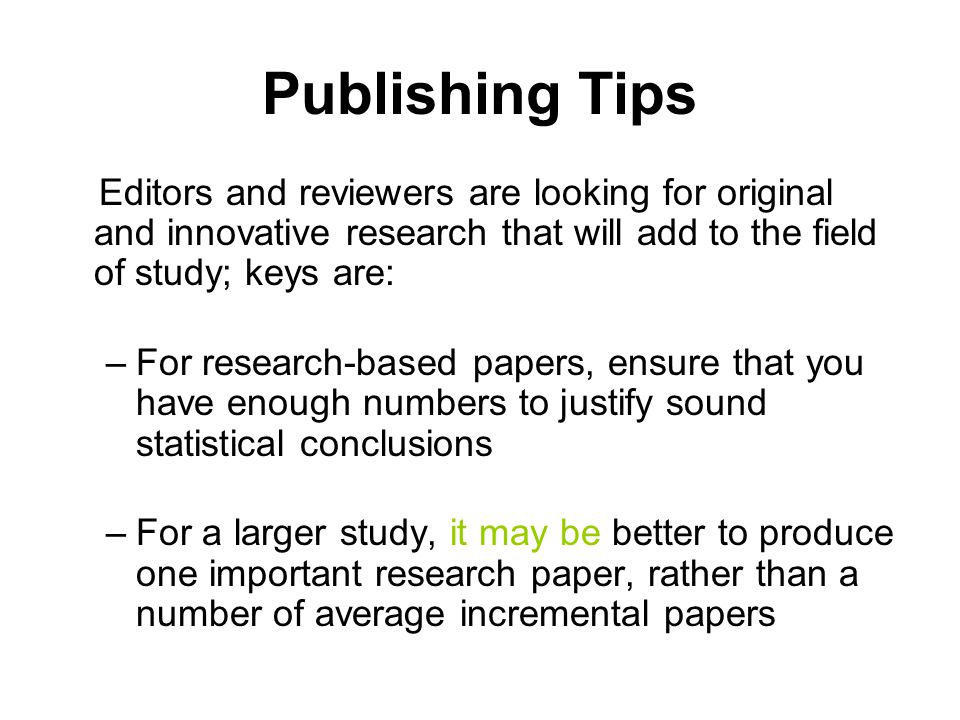 Publishing Tips Editors and reviewers are looking for original and innovative research that will add to the field of study; keys are:
