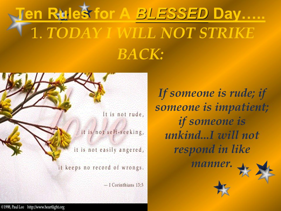 Ten Rules for A BLESSED Day….. 1. TODAY I WILL NOT STRIKE BACK: