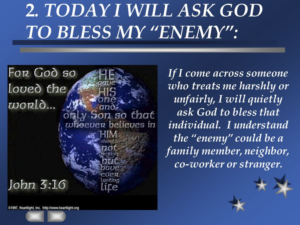2. TODAY I WILL ASK GOD TO BLESS MY ENEMY :
