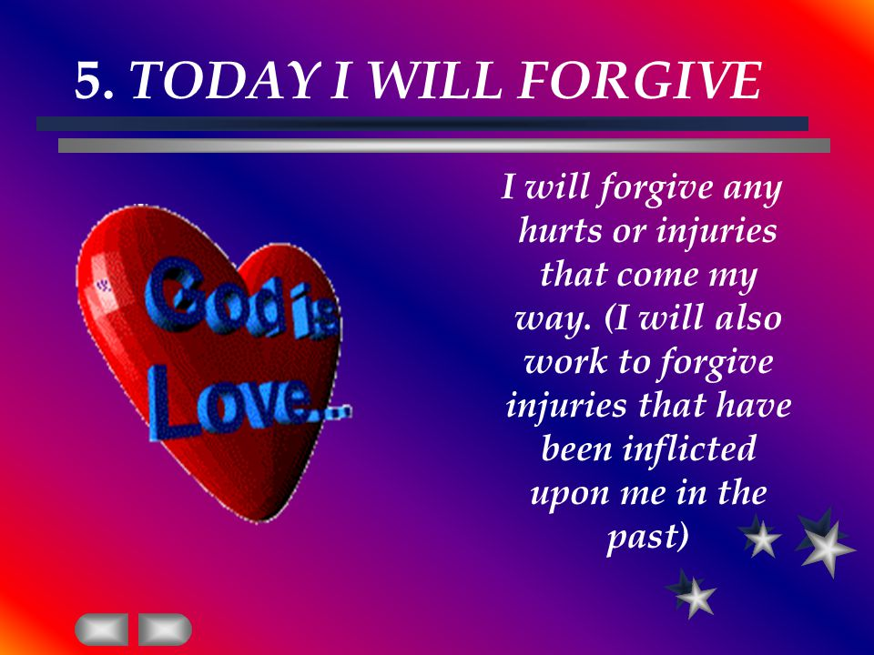 5. TODAY I WILL FORGIVE