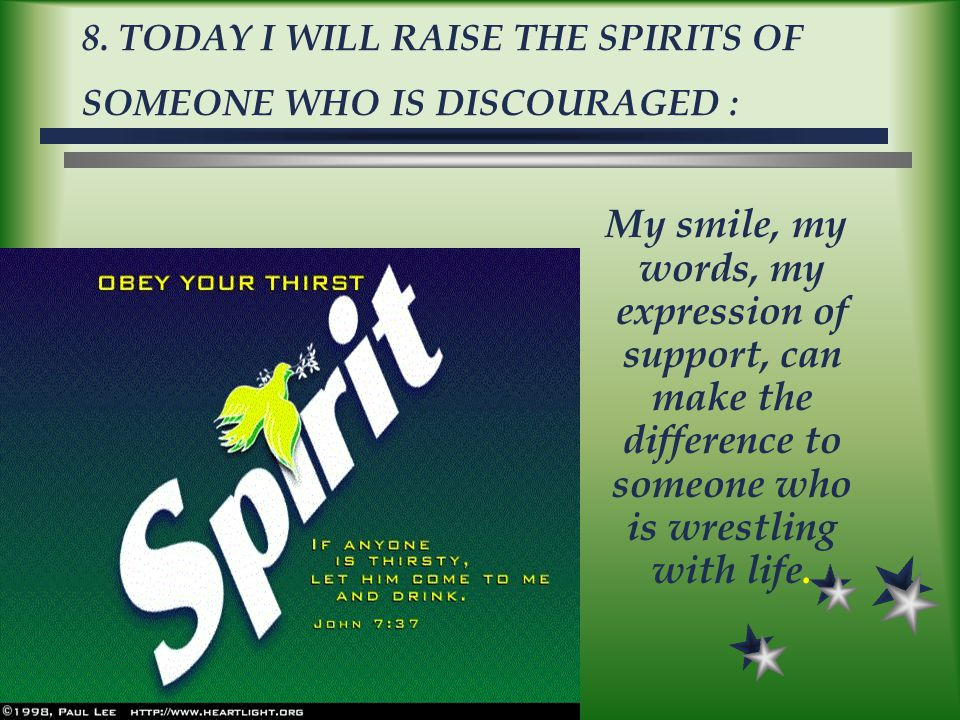 8. TODAY I WILL RAISE THE SPIRITS OF SOMEONE WHO IS DISCOURAGED :