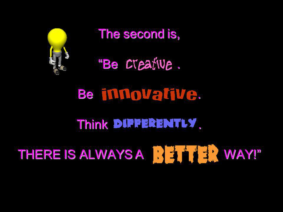 The second is, Be . Be . Think . THERE IS ALWAYS A WAY!