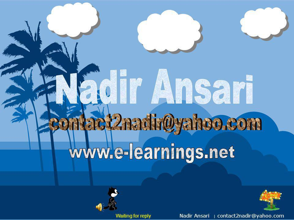 Nadir Ansari contact2nadir@yahoo.com www.e-learnings.net