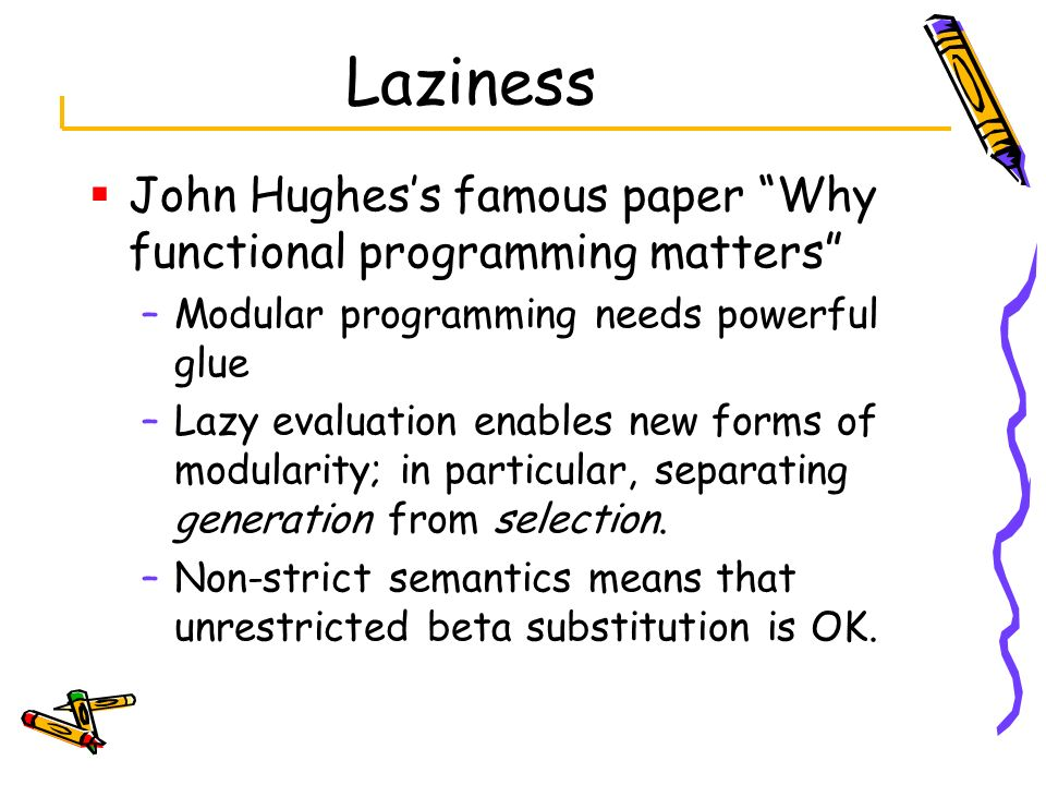 Laziness John Hughes's famous paper Why functional programming matters Modular programming needs powerful glue.