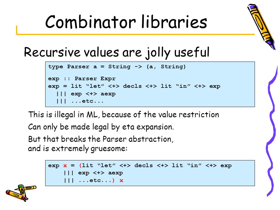 Combinator libraries Recursive values are jolly useful
