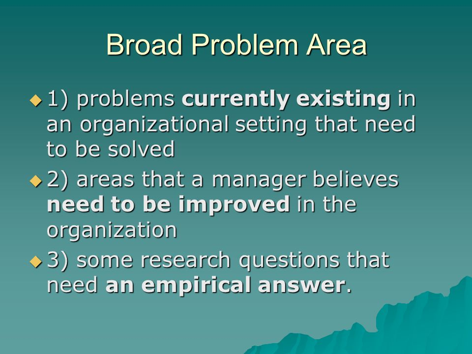 Broad Problem Area 1) problems currently existing in an organizational setting that need to be solved.