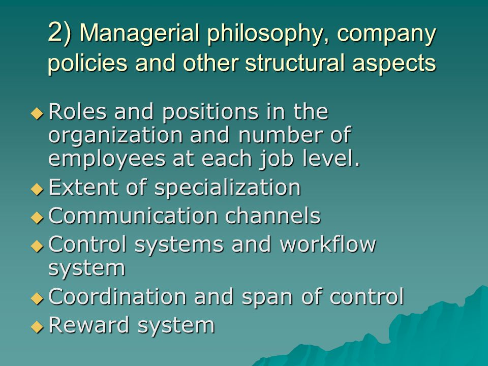 2) Managerial philosophy, company policies and other structural aspects