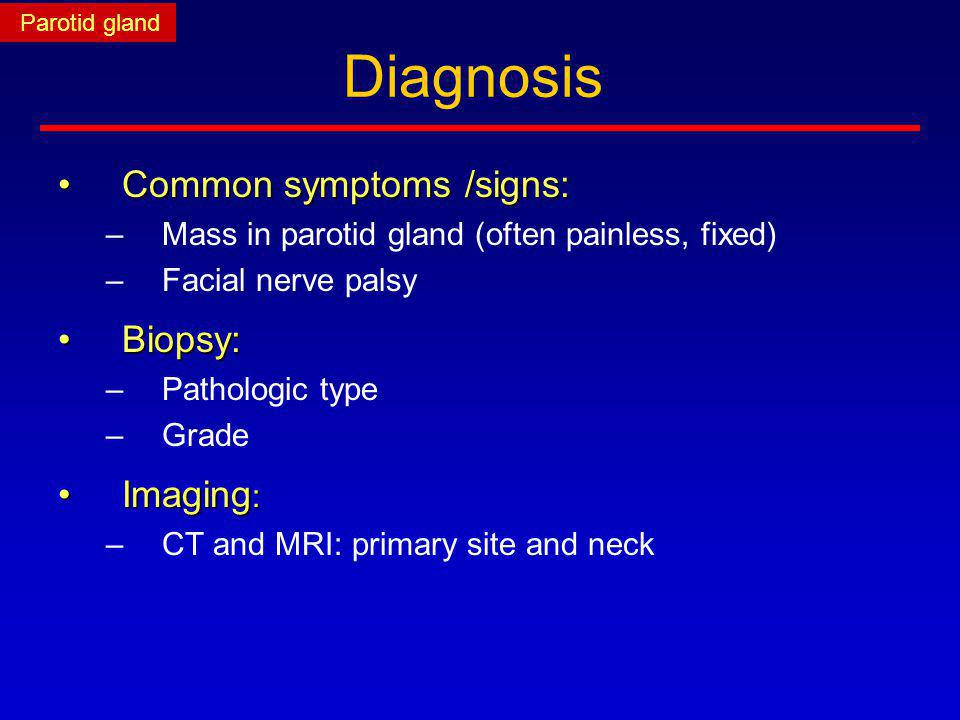 Diagnosis Common symptoms /signs: Biopsy: Imaging: