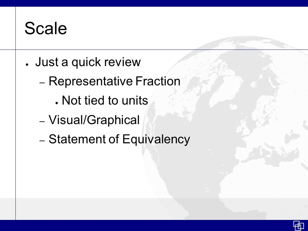 Scale Just a quick review Representative Fraction Not tied to units