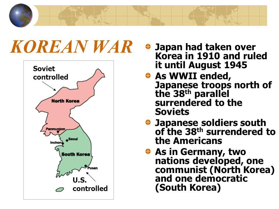 KOREAN WAR Japan had taken over Korea in 1910 and ruled it until August 1945.
