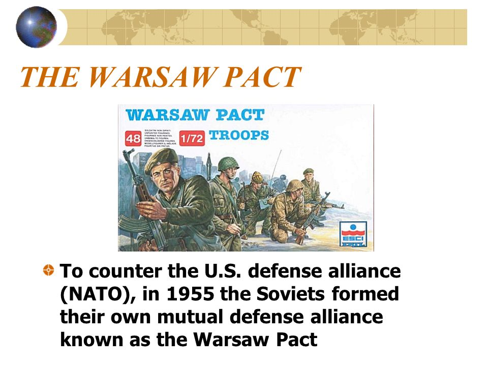 THE WARSAW PACT To counter the U.S.