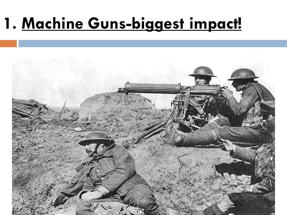 1. Machine Guns-biggest impact!