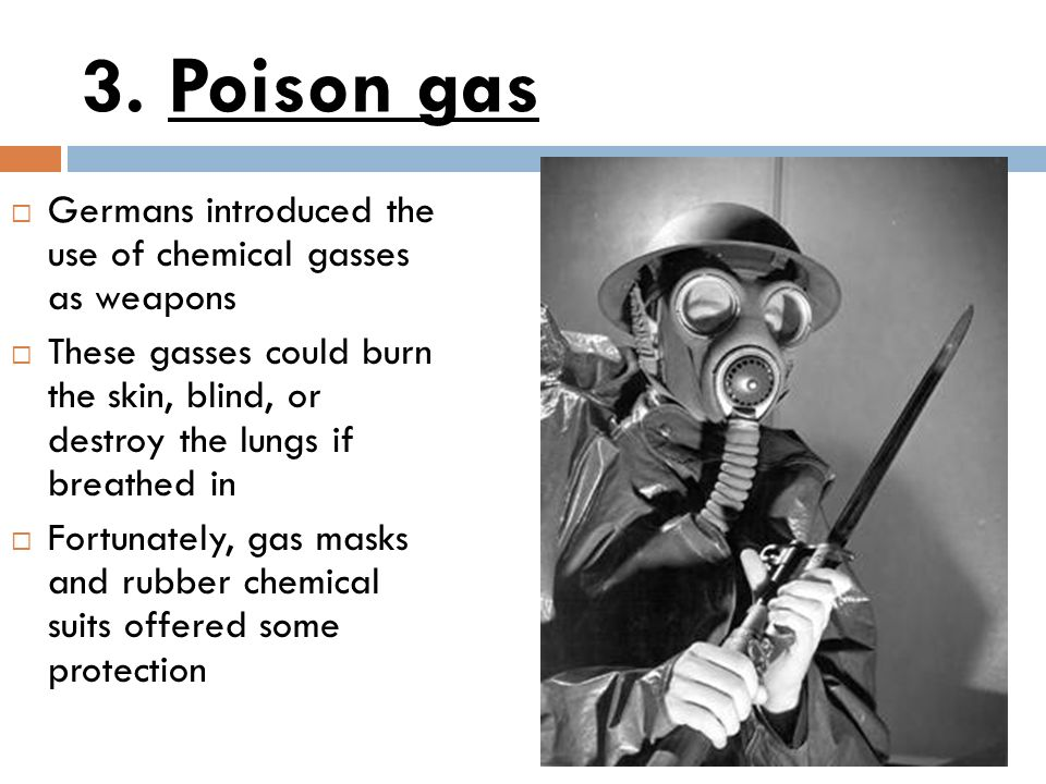 3. Poison gas Germans introduced the use of chemical gasses as weapons